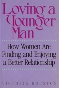 Loving a Younger Man: How Women Are Finding and Enjoying a Better Relationship