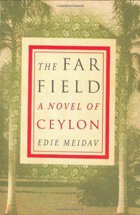 The Far Field: A Novel of Ceylon