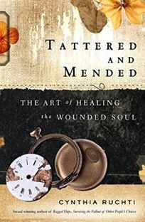 Tattered and Mended: The Art of Healing the Wounded Soul