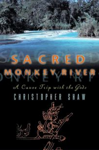 Sacred Monkey River: A Canoe Trip with the Gods