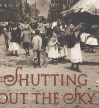 SHUTTING OUT THE SKY: Life in the Tenements of New York 1880–1924