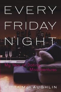 EVERY FRIDAY NIGHT: My Year of Dating Misadventures