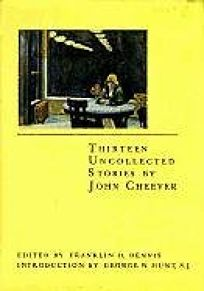 Thirteen Uncollected Stories by John Che