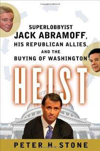 Heist: Superlobbyist Jack Abramoff