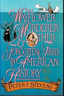 The Mayflower Murderer and Other Forgotten Firsts in American History