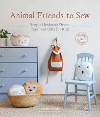 Animal Friends to Sew: Simple Handmade Décor
