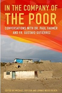 In the Company of the Poor: Conversations with Dr. Paul Farmer and Fr. Gustavo Gutiérrez