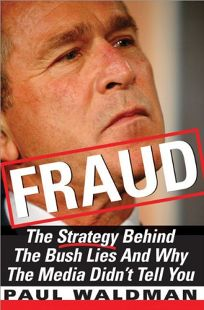 FRAUD: The Strategy Behind the Bush Lies and Why the Media Didnt Tell You