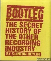 Bootleg: The Secret History of the Other Recording Industry