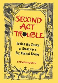 Second Act Trouble: Behind the Scenes at Broadways Big Musical Bombs