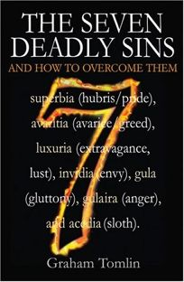 The Seven Deadly Sins: And How to Overcome Them