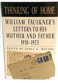 Thinking of Home: William Faulkners Letters to His Mother and Father