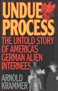 Undue Process: The Untold Story of Americans German Alien Internees