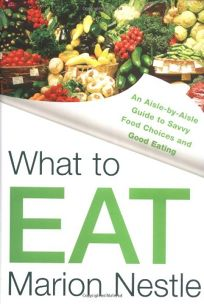 What to Eat: An Aisle-by-Aisle Guide to Savvy Food Choices and Good Eating