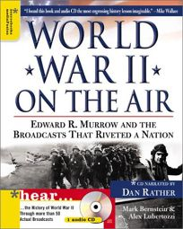 WORLD WAR II ON THE AIR: Hear Edward R. Murrow and the Voices that Carried the War Home
