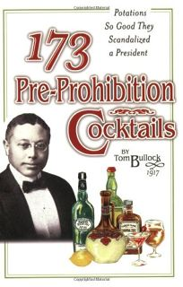 173 Pre-Prohibition Cocktails: Potions So Good They Scandalized a President