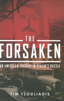 The Forsaken: An American Tragedy in Stalins Russia