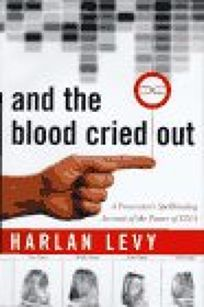And the Blood Cried Out: A Prosecutors Spellbinding Account of the Power of DNA