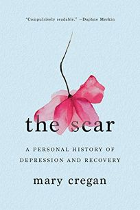 Nonfiction Book Review: The Scar: A Personal History of Depression and Recovery by Mary Cregan. Norton, $26.95 (256p) ISBN 978-1-324-00172-0