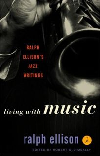 Living with Music: Ralph Ellisons Jazz Writings