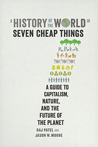 A History of the World in Seven Cheap Things: A Guide to Capitalism