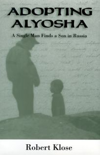 Adopting Alyosha: A Single Man Finds a Son in Russia