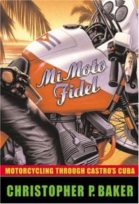 Mi Moto Fidel: Motorcycling Through Castros Cuba