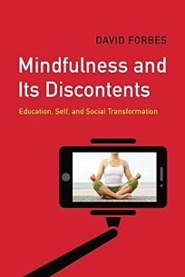 Religion Book Review: Mindfulness and Its Discontents: Education, Self, and Social Transformation by David Forbes. Fernwood, $20 trade paper (184p) ISBN 978-1-7736-3116-5