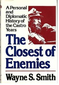 The Closest of Enemies: A Personal and Diplomatic Account of U.S.-Cuban Relations Since 1957