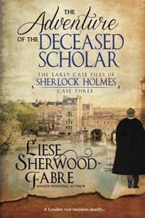 The Adventure of the Deceased Scholar: The Early Case Files of Sherlock Holmes; Case Three