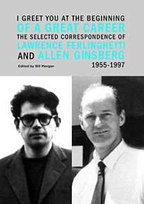 I Greet You at the Beginning of a Great Career: The Selected Correspondence of Lawrence Ferlinghetti and Allen Ginsberg