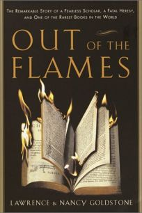 OUT OF THE FLAMES: The Remarkable Story of Michael Servetus and One of the Rarest Books in the World
