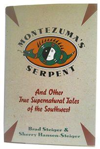 Montezumas Serpent and Other True Supernatural Tales of the Southwest: And Other True Supernatural Tales of the Southwest