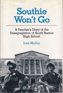 Southie Wont Go: A Teachers Diary of the Desegregation of South Boston High School