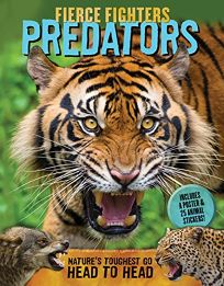 Fierce Fighters Predators: Natures Toughest Go Head to Head