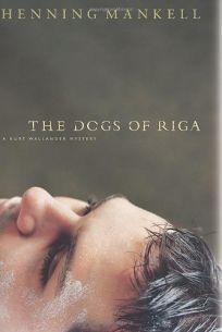 DOGS OF RIGA: A Kurt Wallander Mystery