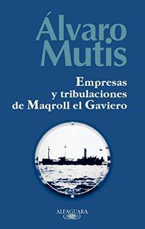 Empresas y Tribulaciones de Maqroll el Gaviero = The Adventures and Misadventures of Maqroll