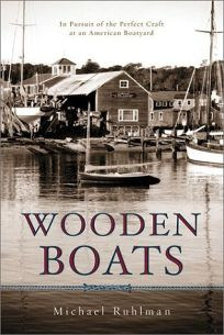 WOODEN BOATS: In Pursuit of the Perfect Craft at an American Boatyard
