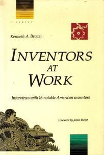 Inventors at Work: Interviews with 16 Notable American Inventors