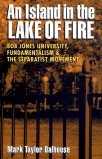 Island in the Lake of Fire: Bob Jones University