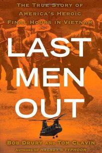 Last Men Out: The True Story of Americas Heroic Final Hours in Vietnam