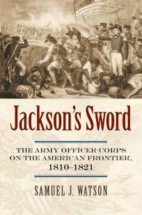 Jacksons Sword: The Army Officer Corps on the American Frontier