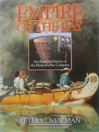 Empire of the Bay: 2an Illustrated History of the Hudsons Bay Company