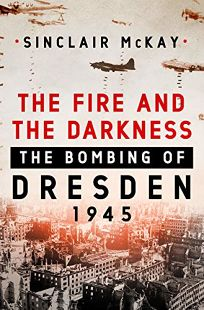 The Fire and the Darkness: The Bombing of Dresden