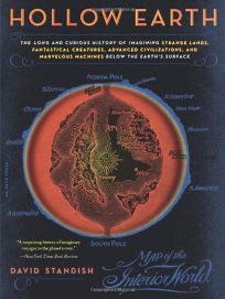 Hollow Earth: The Long and Curious History of Imagining Strange Lands