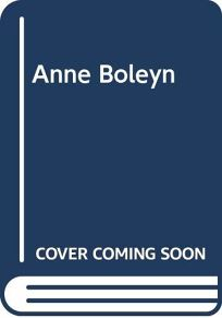 Anne Boleyn: The First Full Biography in 100 Years
