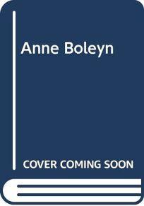 Anne Boleyn: The First Full Biography in 100 Years