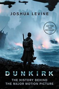 Dunkirk: The History Behind the Major Motion Picture