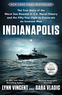 'Indianapolis': The True Story of the Worst Sea Disaster in U.S. Naval History and the Fifty-Year Fight to Exonerate an Innocent Man