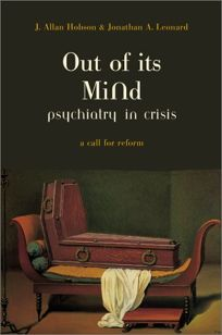 OUT OF ITS MIND: Psychiatry in Crisis: A Call for Reform
